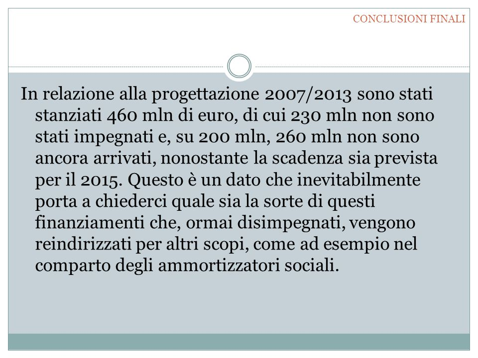 In relazione alla progettazione 2007/2013 sono stati stanziati 460 mln di euro, di cui 230 mln non sono stati impegnati e, su 200 mln, 260 mln non son