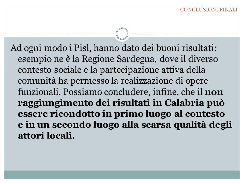 Ad ogni modo i Pisl, hanno dato dei buoni risultati: esempio ne è la Regione Sardegna, dove il diverso contesto sociale e la partecipazione attiva del