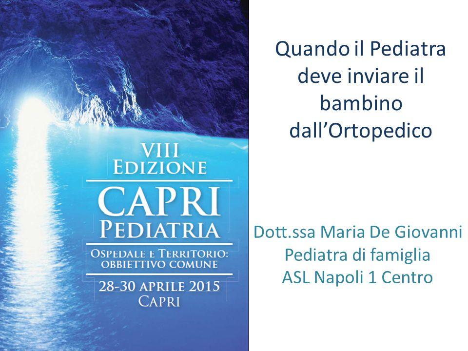 Quando il Pediatra deve inviare il bambino dall'Ortopedico Dott.ssa Maria De Giovanni Pediatra di famiglia ASL Napoli 1 Centro