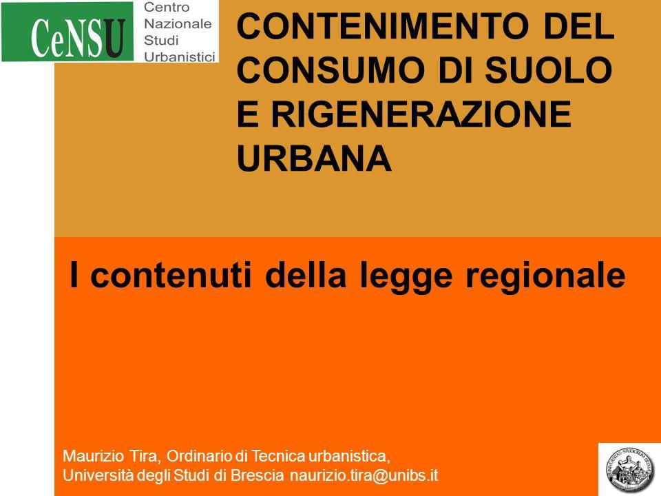 Maurizio Tira, Ordinario di Tecnica urbanistica, Università degli Studi di Brescianaurizio.tira@unibs.it I contenuti della legge regionale CONTENIMENT