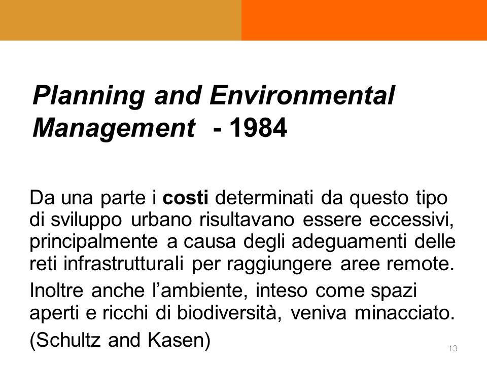 Enciclopedia of Community Planning and Environmental Management - 1984 Da una parte i costi determinati da questo tipo di sviluppo urbano risultavano essere eccessivi, principalmente a causa degli adeguamenti delle reti infrastrutturali per raggiungere aree remote.