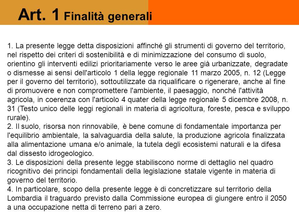 1. La presente legge detta disposizioni affinché gli strumenti di governo del territorio, nel rispetto dei criteri di sostenibilità e di minimizzazion