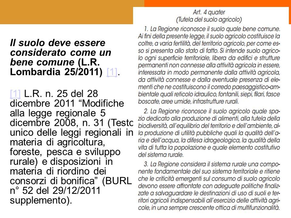 """Il suolo deve essere considerato come un bene comune (L.R. Lombardia 25/2011) [1].[1] [1]L.R. n. 25 del 28 dicembre 2011 """"Modifiche alla legge regiona"""