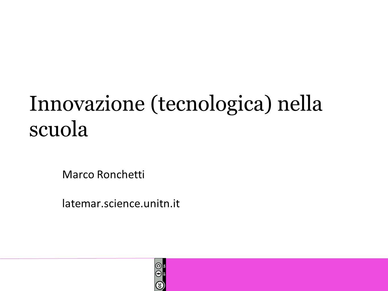 Innovazione (tecnologica) nella scuola Marco Ronchetti latemar.science.unitn.it