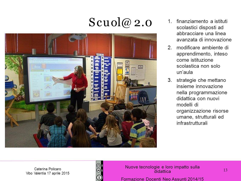 1.finanziamento a istituti scolastici disposti ad abbracciare una linea avanzata di innovazione 2.modificare ambiente di apprendimento, inteso come is