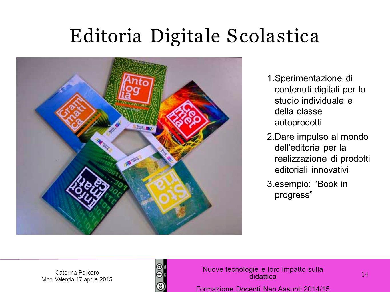 1.Sperimentazione di contenuti digitali per lo studio individuale e della classe autoprodotti 2.Dare impulso al mondo dell'editoria per la realizzazio