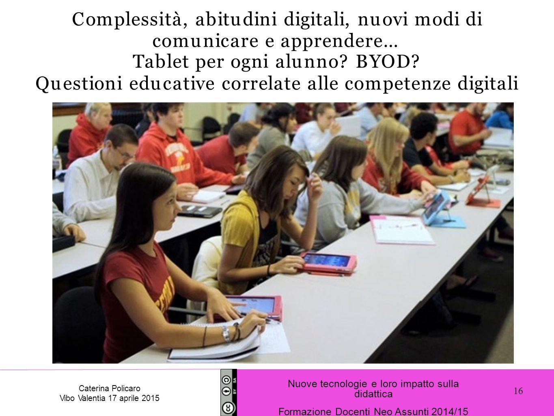 Complessità, abitudini digitali, nuovi modi di comunicare e apprendere… Tablet per ogni alunno? BYOD? Questioni educative correlate alle competenze di