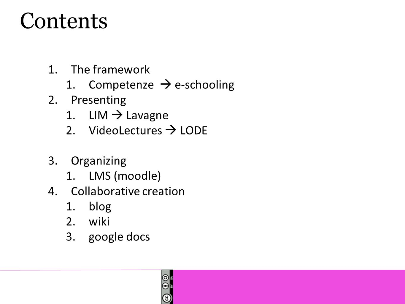 Contents 1.The framework 1.Competenze  e-schooling 2.Presenting 1.LIM  Lavagne 2.VideoLectures  LODE 3.Organizing 1.LMS (moodle) 4.Collaborative creation 1.blog 2.wiki 3.google docs