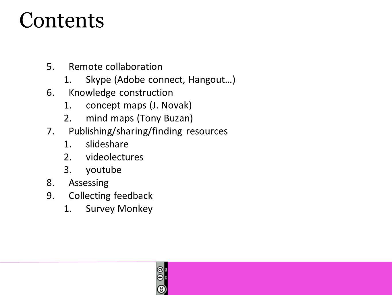 Contents 5.Remote collaboration 1.Skype (Adobe connect, Hangout…) 6.Knowledge construction 1.concept maps (J. Novak) 2.mind maps (Tony Buzan) 7.Publis
