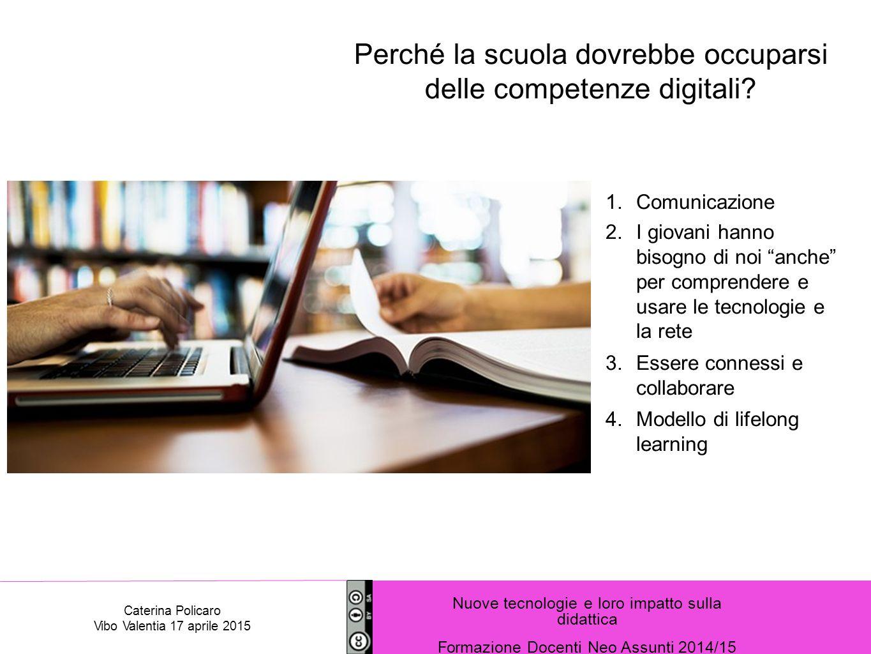 """Perché la scuola dovrebbe occuparsi delle competenze digitali? 1.Comunicazione 2.I giovani hanno bisogno di noi """"anche"""" per comprendere e usare le tec"""