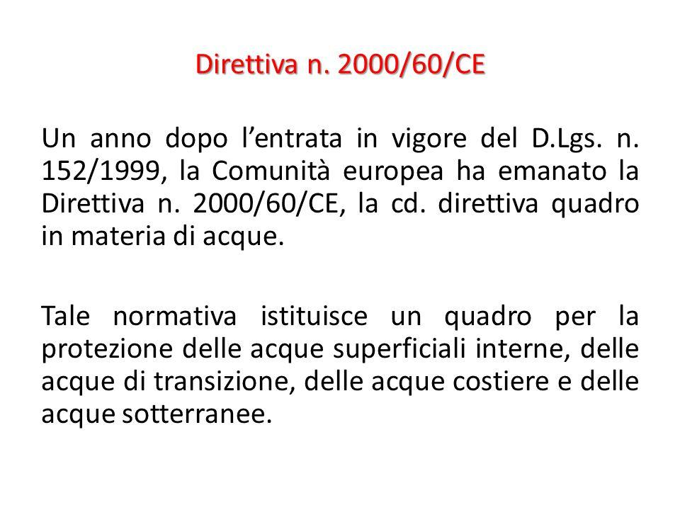 Direttiva n. 2000/60/CE Un anno dopo l'entrata in vigore del D.Lgs. n. 152/1999, la Comunità europea ha emanato la Direttiva n. 2000/60/CE, la cd. dir