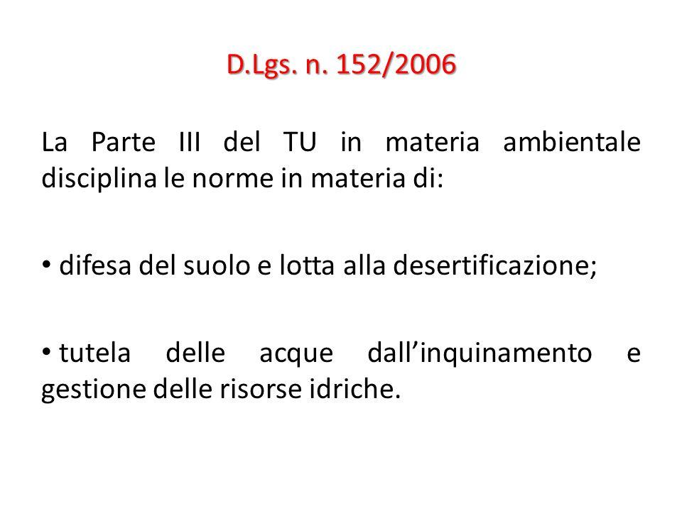 D.Lgs. n. 152/2006 La Parte III del TU in materia ambientale disciplina le norme in materia di: difesa del suolo e lotta alla desertificazione; tutela