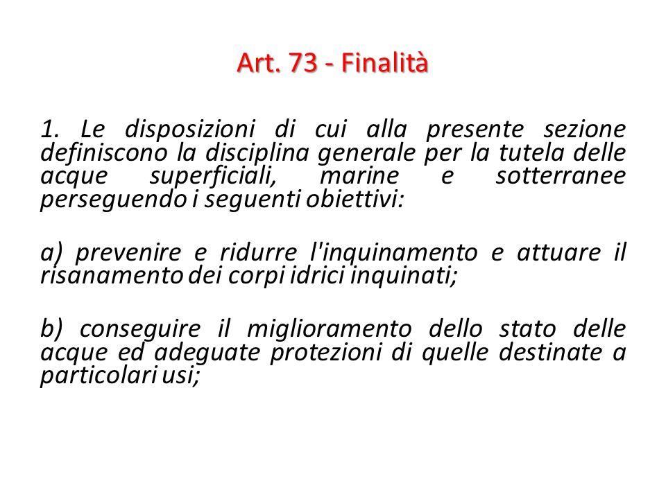 Art. 73 - Finalità 1. Le disposizioni di cui alla presente sezione definiscono la disciplina generale per la tutela delle acque superficiali, marine e