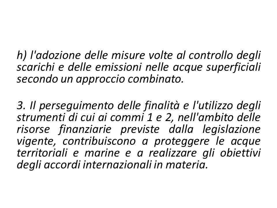 h) l'adozione delle misure volte al controllo degli scarichi e delle emissioni nelle acque superficiali secondo un approccio combinato. 3. Il persegui