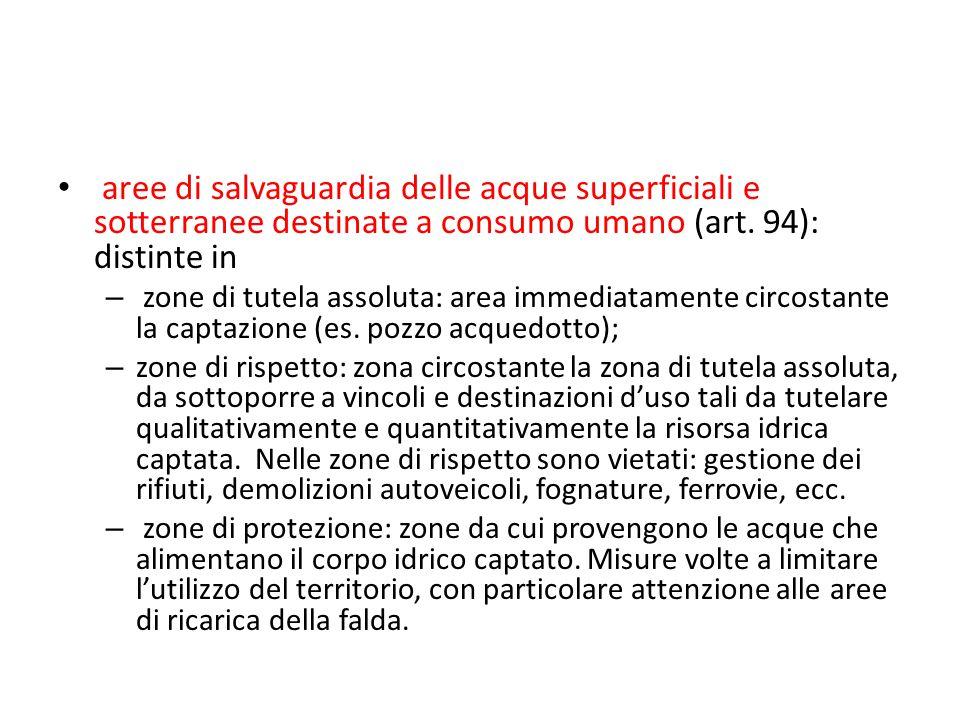 aree di salvaguardia delle acque superficiali e sotterranee destinate a consumo umano (art. 94): distinte in – zone di tutela assoluta: area immediata
