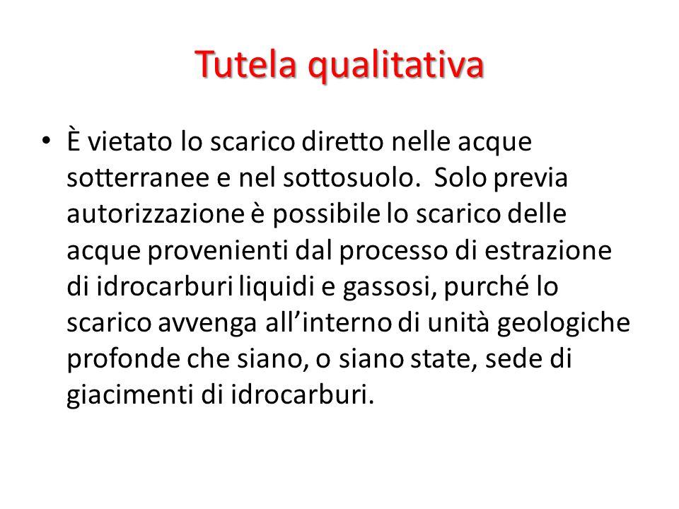 Tutela qualitativa È vietato lo scarico diretto nelle acque sotterranee e nel sottosuolo. Solo previa autorizzazione è possibile lo scarico delle acqu
