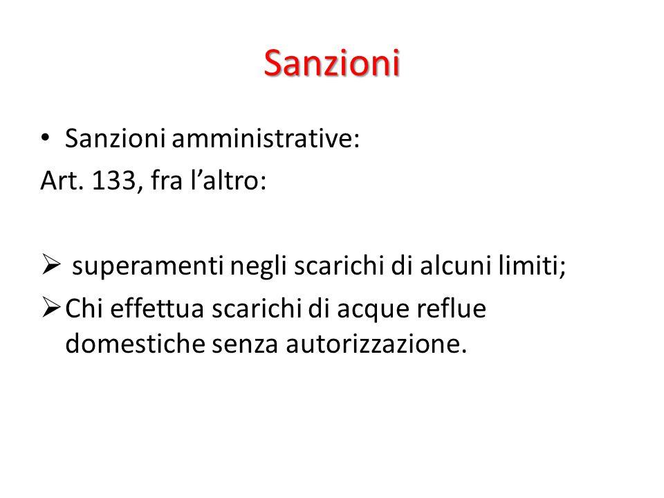 Sanzioni Sanzioni amministrative: Art. 133, fra l'altro:  superamenti negli scarichi di alcuni limiti;  Chi effettua scarichi di acque reflue domest