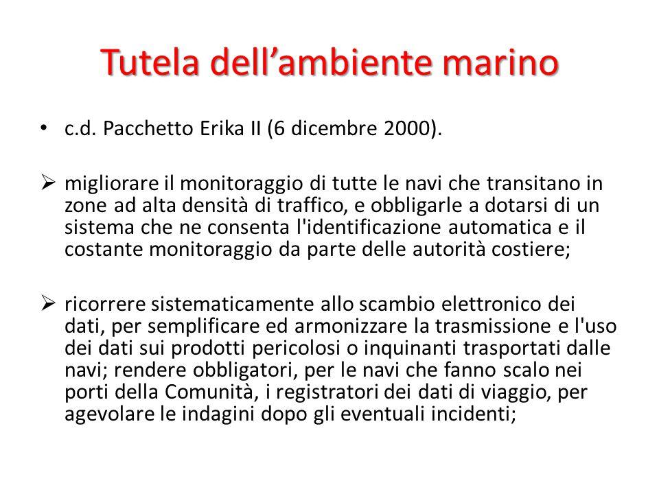 Tutela dell'ambiente marino c.d. Pacchetto Erika II (6 dicembre 2000).  migliorare il monitoraggio di tutte le navi che transitano in zone ad alta de