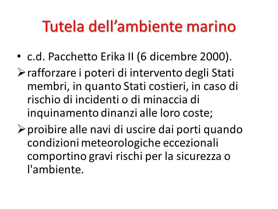 Tutela dell'ambiente marino c.d. Pacchetto Erika II (6 dicembre 2000).  rafforzare i poteri di intervento degli Stati membri, in quanto Stati costier