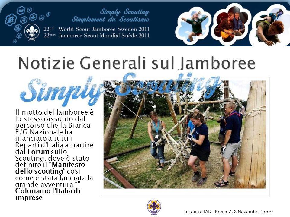 Incontro IAB- Roma 7/8 Novembre 2009 Il motto del Jamboree è lo stesso assunto dal percorso che la Branca E/G Nazionale ha rilanciato a tutti i Reparti d Italia a partire dal Forum sullo Scouting, dove è stato definito il Manifesto dello scouting così come è stata lanciata la grande avventura Coloriamo l Italia di imprese