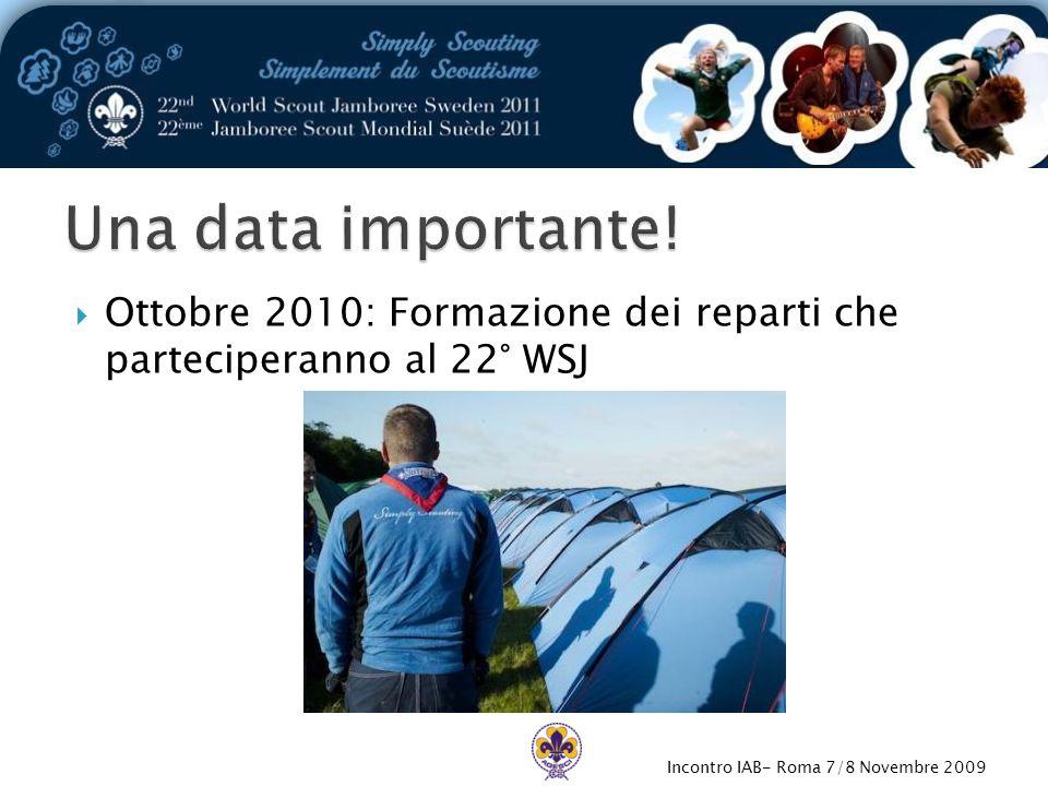 Incontro IAB- Roma 7/8 Novembre 2009  Ottobre 2010: Formazione dei reparti che parteciperanno al 22° WSJ