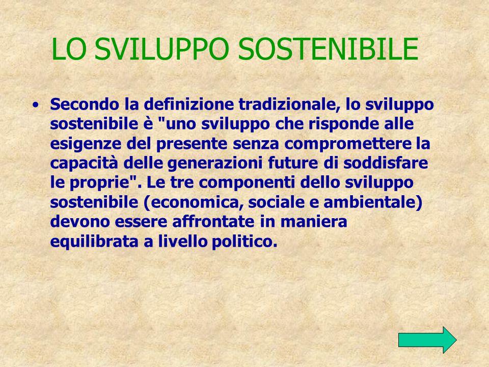 LO SVILUPPO SOSTENIBILE Secondo la definizione tradizionale, lo sviluppo sostenibile è uno sviluppo che risponde alle esigenze del presente senza compromettere la capacità delle generazioni future di soddisfare le proprie .
