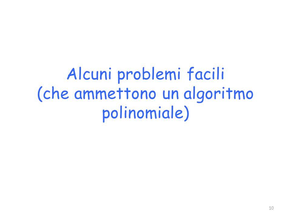 Alcuni problemi facili (che ammettono un algoritmo polinomiale) 10