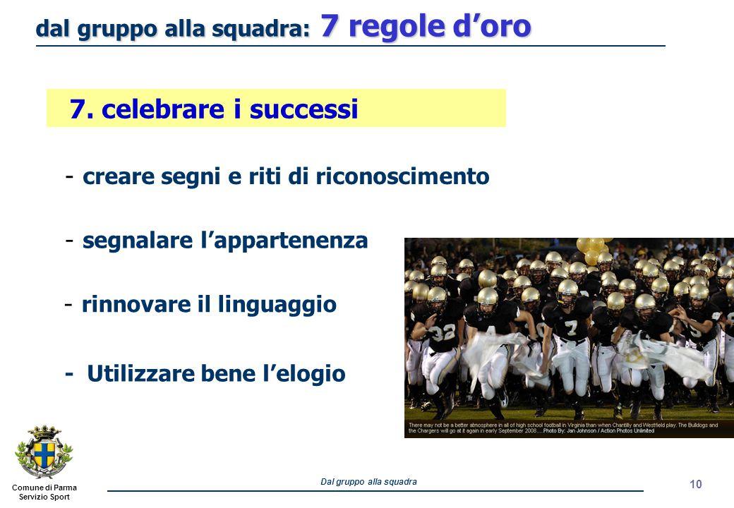 Comune di Parma Servizio Sport Dal gruppo alla squadra 10 - creare segni e riti di riconoscimento - rinnovare il linguaggio 7. celebrare i successi -