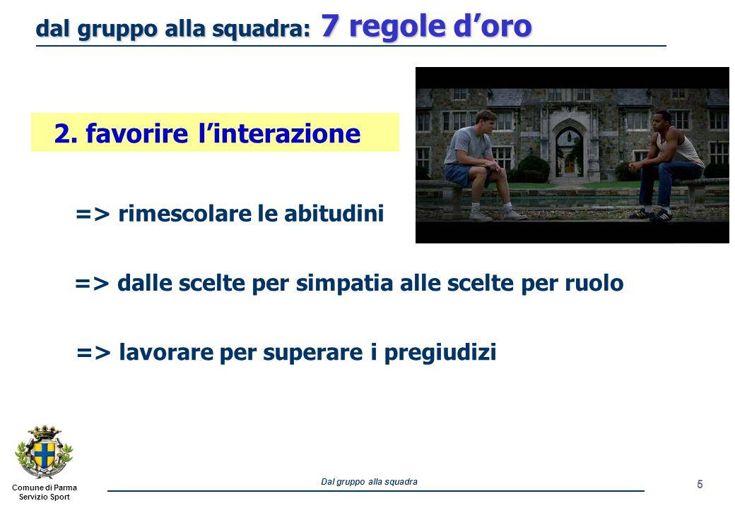Comune di Parma Servizio Sport Dal gruppo alla squadra 5 2. favorire l'interazione => lavorare per superare i pregiudizi => rimescolare le abitudini =