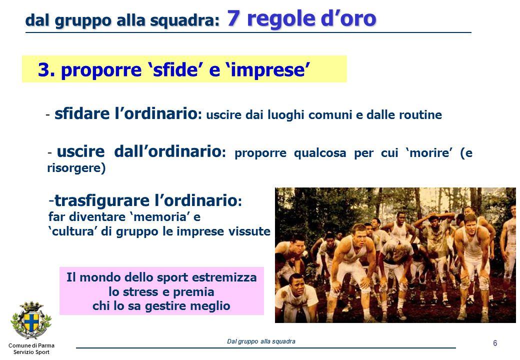 Comune di Parma Servizio Sport Dal gruppo alla squadra 6 - uscire dall'ordinario : proporre qualcosa per cui 'morire' (e risorgere) -trasfigurare l'or