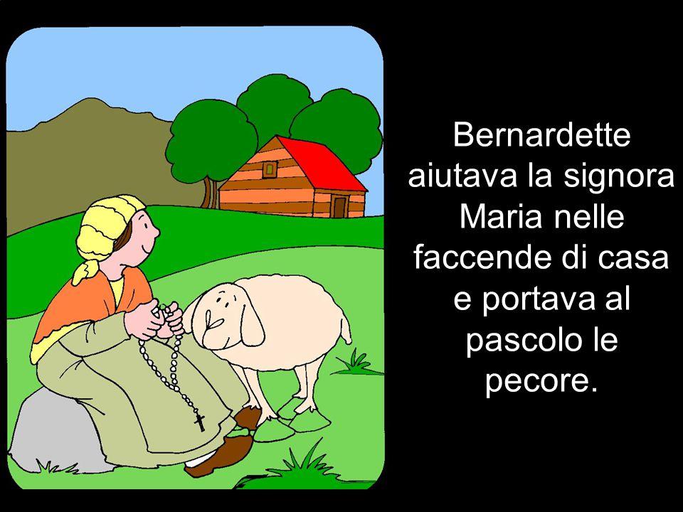 Per assicurarle un nutrimento regolare, Bernardette fu mandata a servizio dalla signora Maria, una conoscente della mamma.