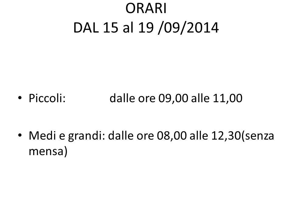 ORARI DAL 15 al 19 /09/2014 Piccoli: dalle ore 09,00 alle 11,00 Medi e grandi: dalle ore 08,00 alle 12,30(senza mensa)