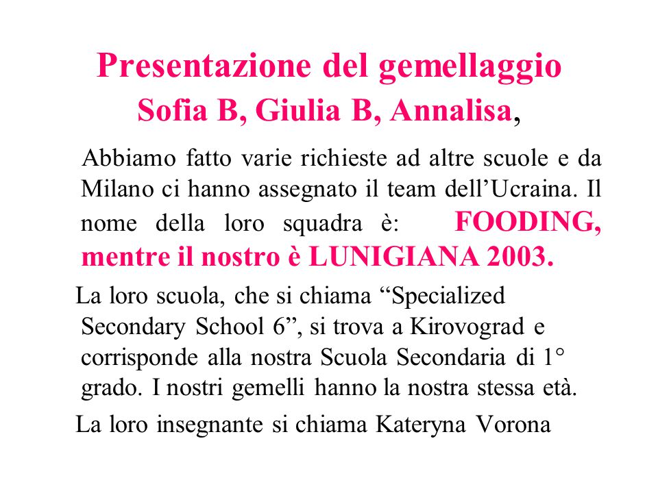 Presentazione del gemellaggio Sofia B, Giulia B, Annalisa, Abbiamo fatto varie richieste ad altre scuole e da Milano ci hanno assegnato il team dell'U