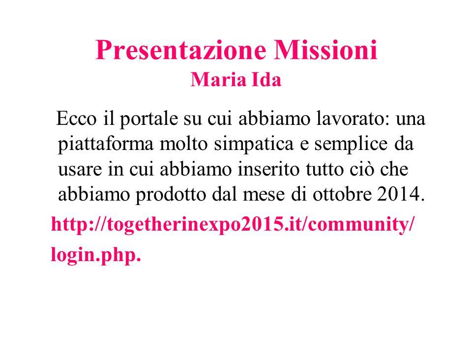Presentazione Missioni Maria Ida Ecco il portale su cui abbiamo lavorato: una piattaforma molto simpatica e semplice da usare in cui abbiamo inserito
