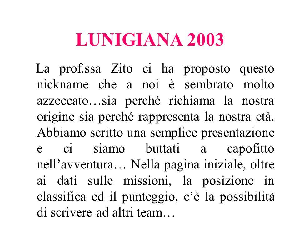 LUNIGIANA 2003 La prof.ssa Zito ci ha proposto questo nickname che a noi è sembrato molto azzeccato…sia perché richiama la nostra origine sia perché r
