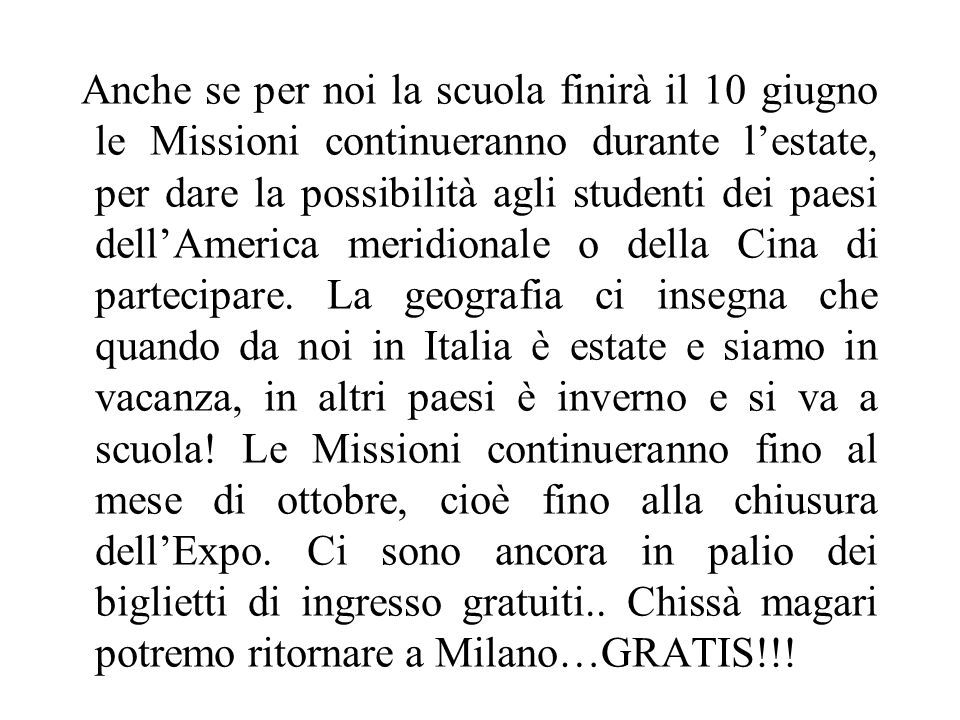 Anche se per noi la scuola finirà il 10 giugno le Missioni continueranno durante l'estate, per dare la possibilità agli studenti dei paesi dell'Americ