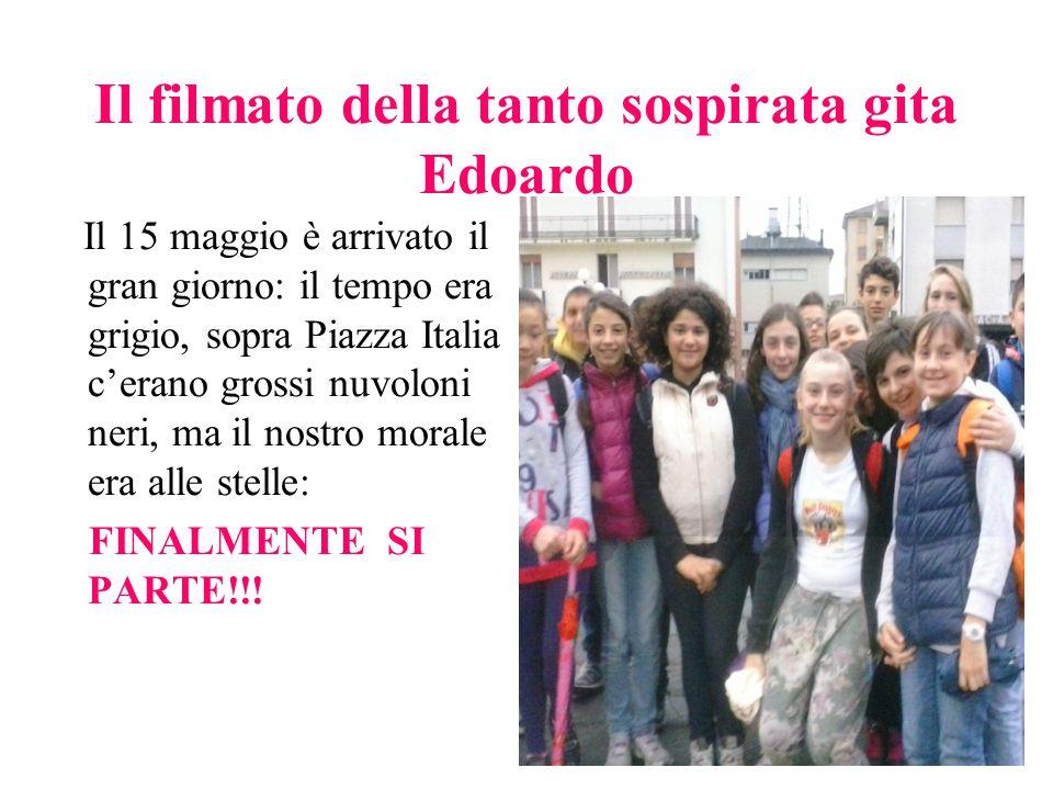 Il filmato della tanto sospirata gita Edoardo Il 15 maggio è arrivato il gran giorno: il tempo era grigio, sopra Piazza Italia c'erano grossi nuvoloni