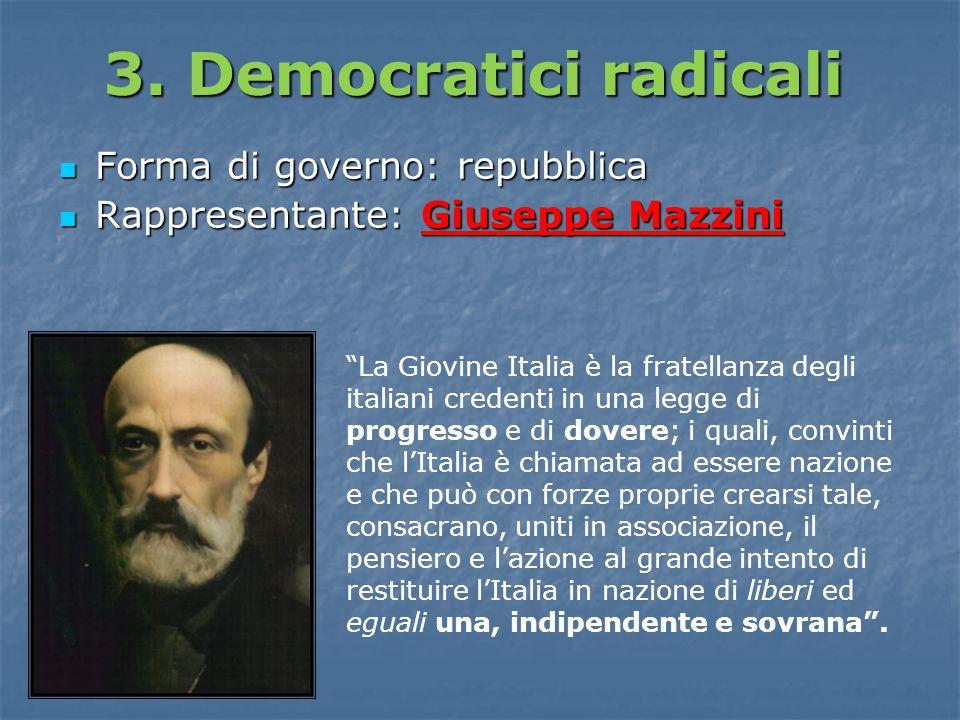 "3. Democratici radicali Forma di governo: repubblica Forma di governo: repubblica Rappresentante: Giuseppe Mazzini Rappresentante: Giuseppe Mazzini ""L"