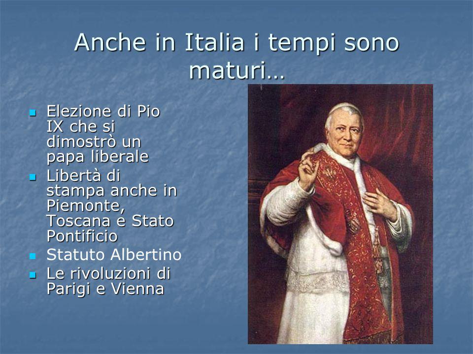 Anche in Italia i tempi sono maturi… Elezione di Pio IX che si dimostrò un papa liberale Elezione di Pio IX che si dimostrò un papa liberale Libertà d