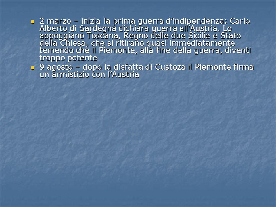 2 marzo – inizia la prima guerra d'indipendenza: Carlo Alberto di Sardegna dichiara guerra all'Austria. Lo appoggiano Toscana, Regno delle due Sicilie