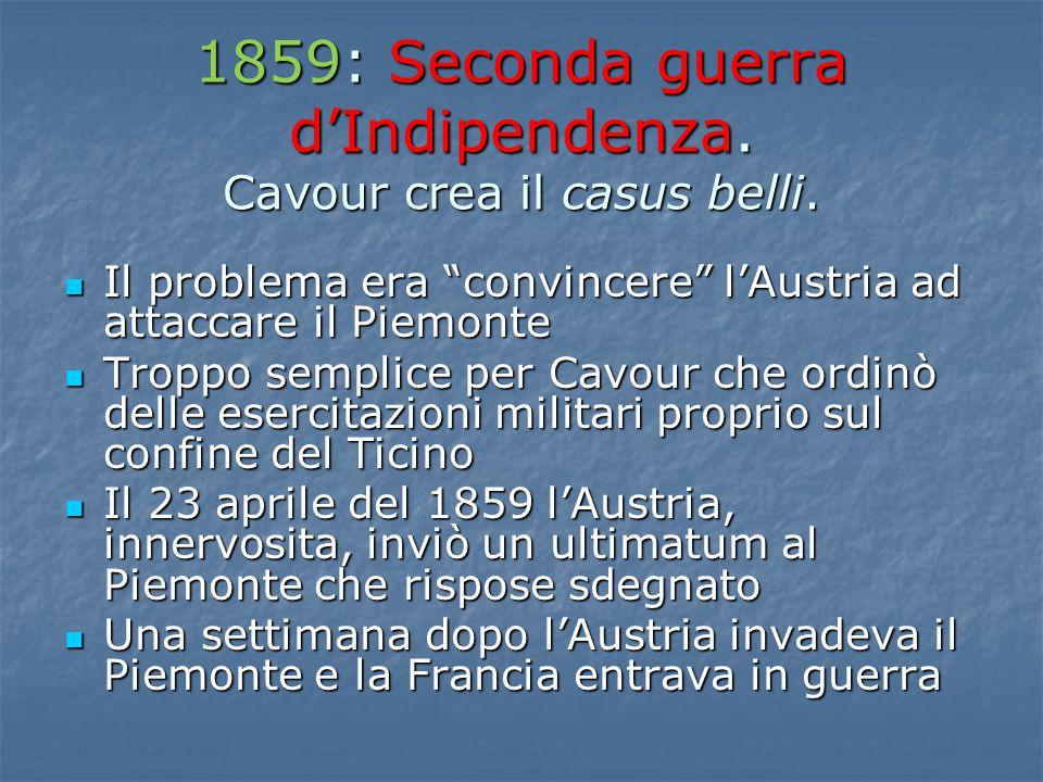 """1859: Seconda guerra d'Indipendenza. Cavour crea il casus belli. Il problema era """"convincere"""" l'Austria ad attaccare il Piemonte Il problema era """"conv"""