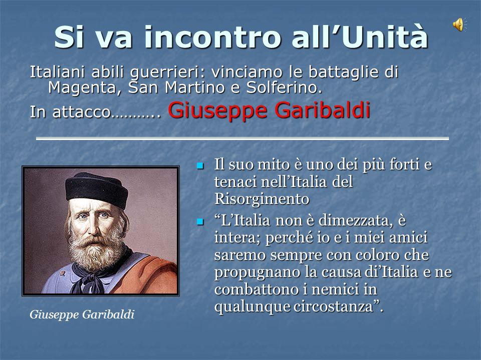 Si va incontro all'Unità Italiani abili guerrieri: vinciamo le battaglie di Magenta, San Martino e Solferino.