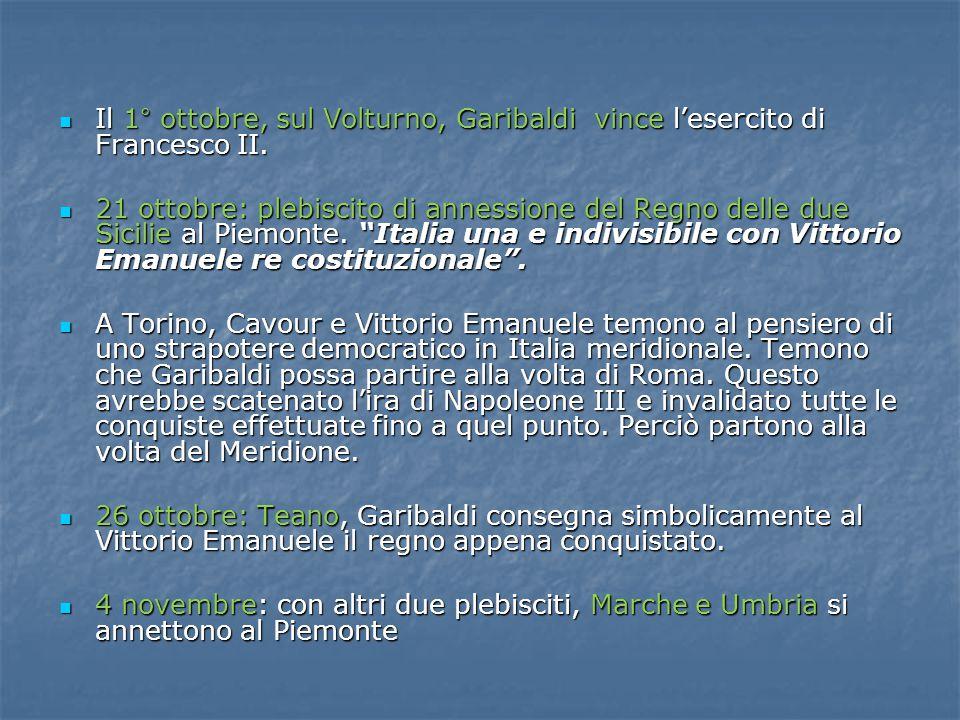 Il 1° ottobre, sul Volturno, Garibaldi vince l'esercito di Francesco II. Il 1° ottobre, sul Volturno, Garibaldi vince l'esercito di Francesco II. 21 o