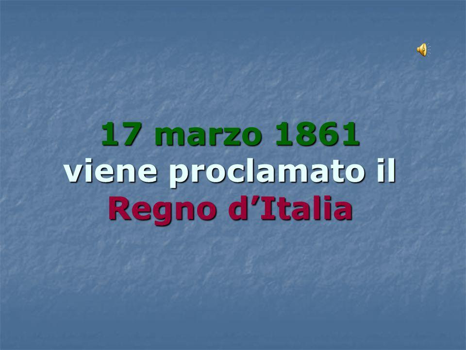 17 marzo 1861 viene proclamato il Regno d'Italia