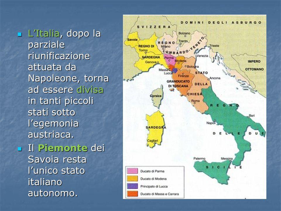L'Italia, dopo la parziale riunificazione attuata da Napoleone, torna ad essere divisa in tanti piccoli stati sotto l'egemonia austriaca.