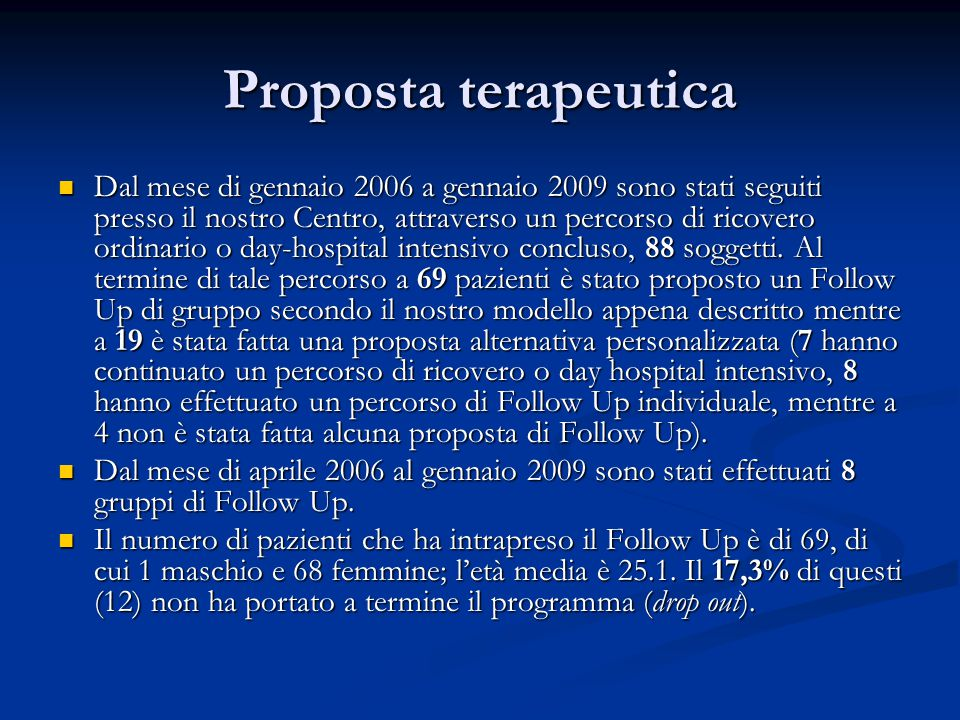 Proposta terapeutica Dal mese di gennaio 2006 a gennaio 2009 sono stati seguiti presso il nostro Centro, attraverso un percorso di ricovero ordinario o day-hospital intensivo concluso, 88 soggetti.