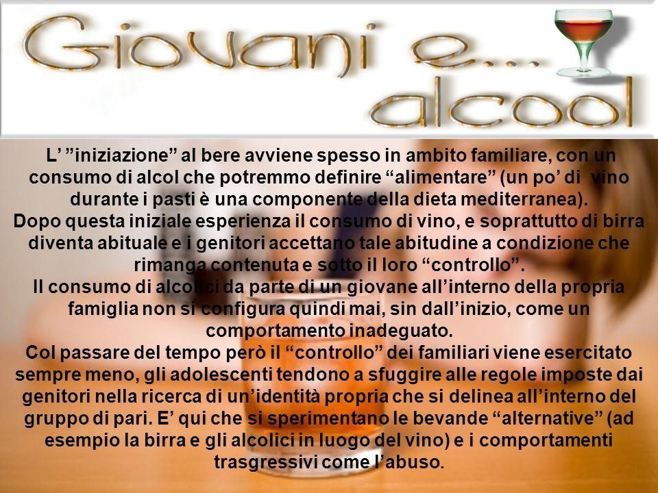 """L' """"iniziazione"""" al bere avviene spesso in ambito familiare, con un consumo di alcol che potremmo definire """"alimentare"""" (un po' di vino durante i past"""