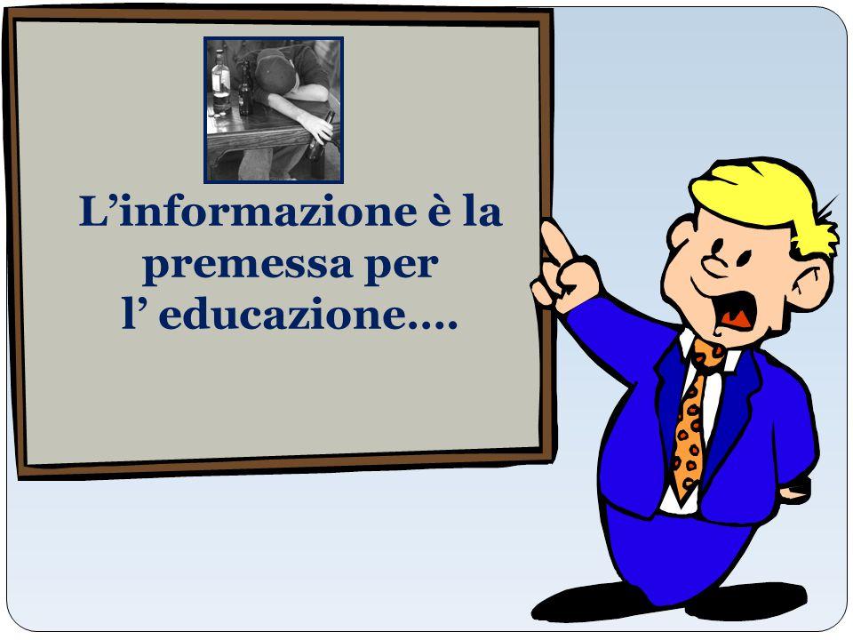 L'informazione è la premessa per l' educazione….