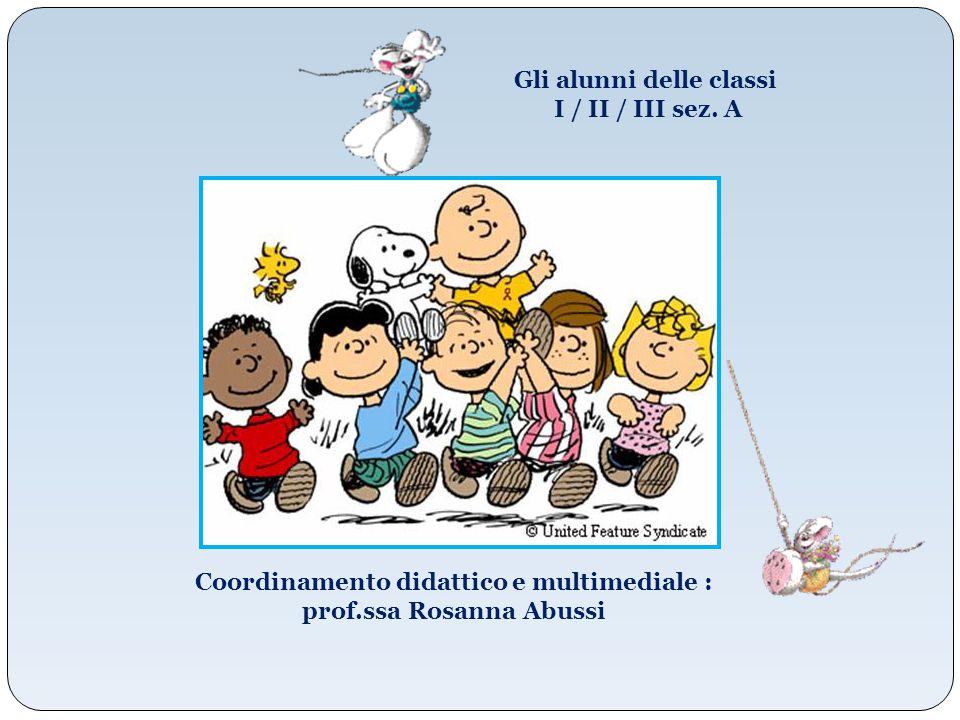 Coordinamento didattico e multimediale : prof.ssa Rosanna Abussi Gli alunni delle classi I / II / III sez. A