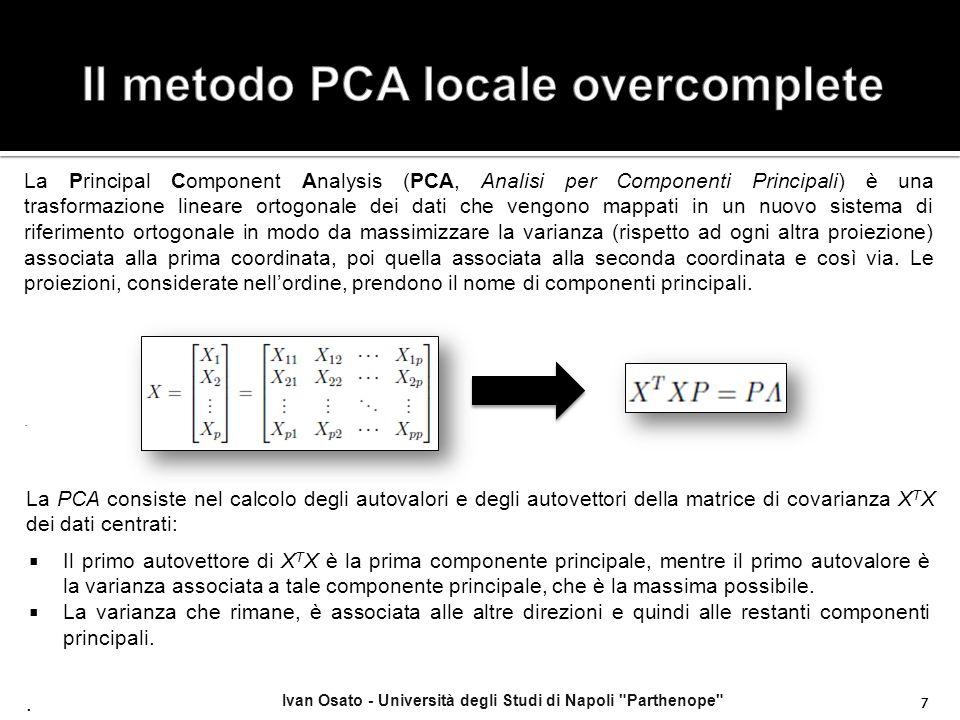 Ivan Osato - Università degli Studi di Napoli Parthenope 8 Per ogni punto x p con p = (i, j, z, k) nel dominio dell'immagine 4D, le patch 3D circostanti x p in ogni direzione K, sono riordinate come vettore colonna di una matrice X di (N x K) componenti (N elementi della patch x K direzioni).